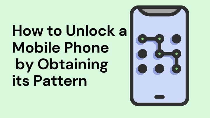 How to Unlock a Mobile Phone by Obtaining its Pattern
